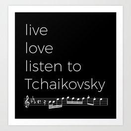 Live, love, listen to Tchaikovsky (dark colors) Art Print