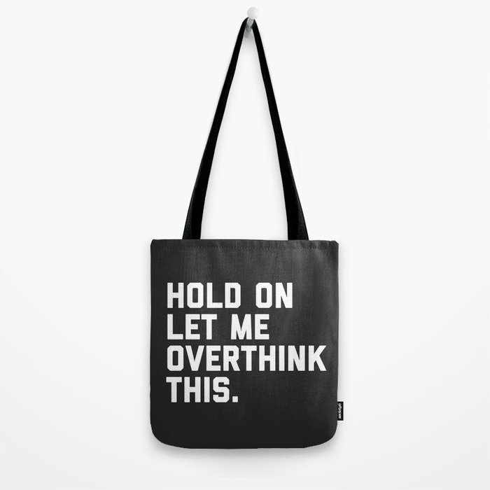 Hold On, Overthink This Funny Quote Umhängetasche