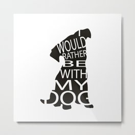 Rather Be With My Dog Metal Print