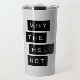 Why The Hell Not black and white typography Inspirational Quote poster home wall bedroom decor Travel Mug