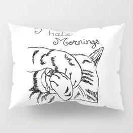 I hate mornings...cat Pillow Sham