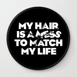 My Hair is a Mess to Match My Life Wall Clock