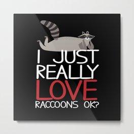 Just Really Love Raccoons Metal Print
