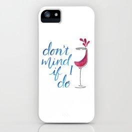 Don't Mind if I Do iPhone Case
