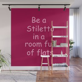 Be a Stiletto funny shoe quote Wall Mural