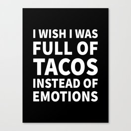 I Wish I Was Full of Tacos Instead of Emotions (Black & White) Canvas Print