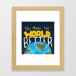 You make the world better Framed Art Print