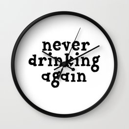 Never Drinking Again Wall Clock