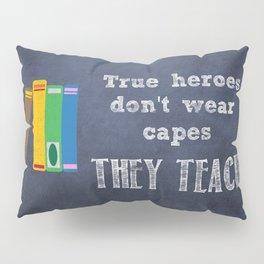 They Teach   Teacher Appreciation Pillow Sham
