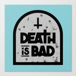 Death is Bad Canvas Print