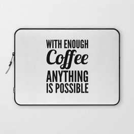 With Enough Coffee Anything is Possible Laptop Sleeve
