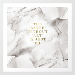 The earth without art is just 'eh' Kunstdrucke