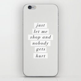 Just Let Me Shop and Nobody Gets Hurt iPhone Skin