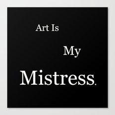 Art Is My Mistress Canvas Print