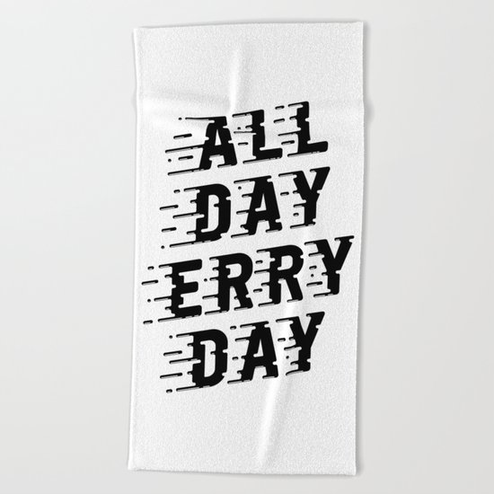 All Day Erry Day Beach Towel