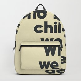 When we are no longer children, we are already dead, Constantin Brancusi quote poster art, inspire Backpack