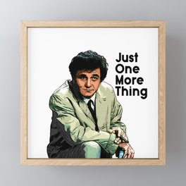 Just One More Thing Framed Mini Art Print