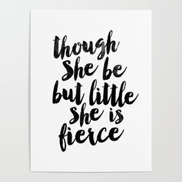Though She Be But Little She Is Fierce black and white typography poster home decor bedroom wall art Poster