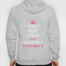 I Cant Keep Calm Its My Daughters 21St Birthday  Hoody
