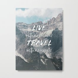 LIVE with no excuses TRAVEL with no regrets Metal Print