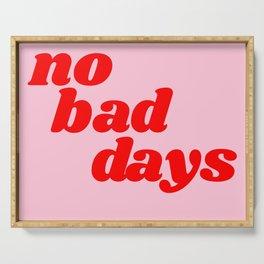 no bad days Serving Tray