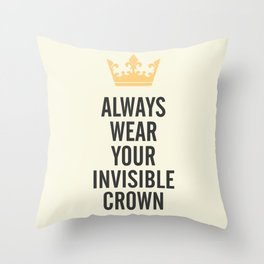 Always wear your invisible crown, motivational quote for strong women, free, wanderlust, inspiration Throw Pillow
