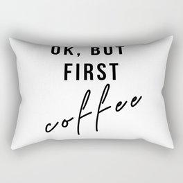 Ok, But first coffee Rectangular Pillow