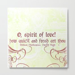 O, spirit of love! - Shakespeare Love Quotes Metal Print
