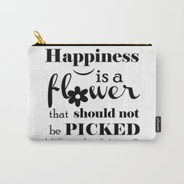 Happiness Is A Flower That Should Not Be Picked. Carry-All Pouch