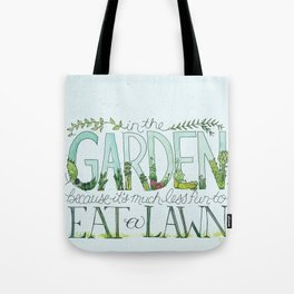 In the Garden, because it's much less fun to eat the lawn. Tote Bag