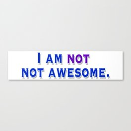 I am NOT not awesome. (blue text) Canvas Print
