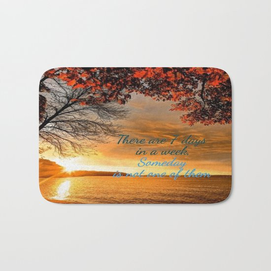 Someday is not a Day! Bath Mat