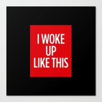 i woke up like this Canvas Prints featuring I Woke Up Like This by Chilligraphy