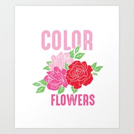 My Favorite Colour Is Flowers Roses Gardening Art Print
