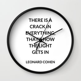 There Is a Crack in Everything, That's How the Light Gets In: Leonard Cohen Wall Clock