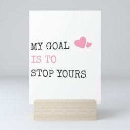 My Goal Is To Stop Yours Goalie Defender Mini Art Print