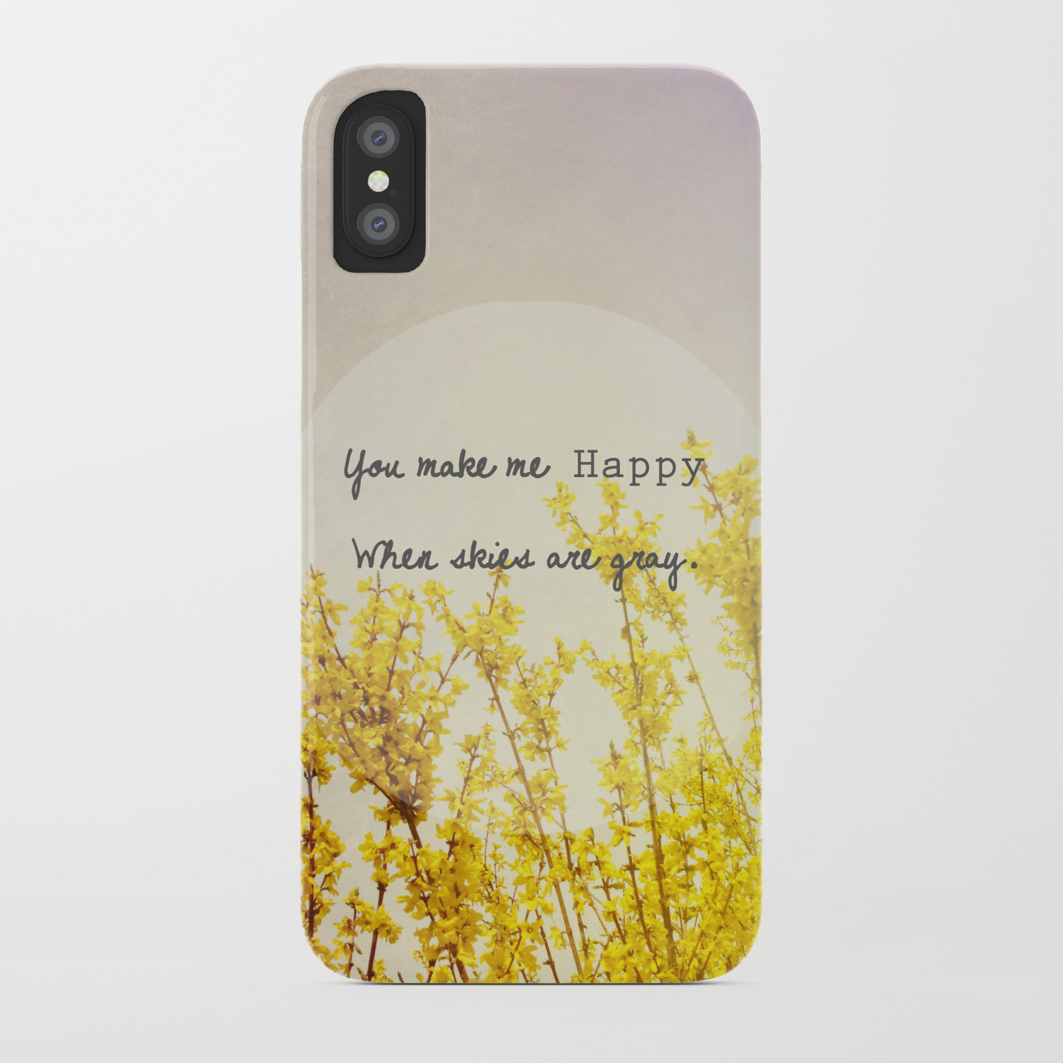 You Make Me Happy When Skies Are Gray iphone case