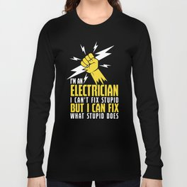 Funny Lineman I'm An Electrician I Can Fix Stupid T-shirt Long Sleeve T-shirt