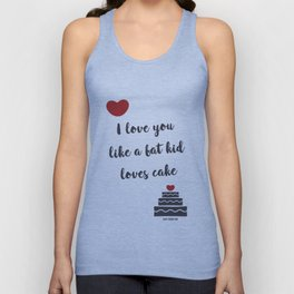 I love you like a fat kid loves cake Unisex Tank Top