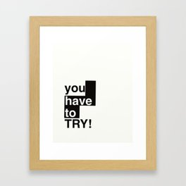 You have to TRY! Framed Art Print
