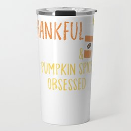 Thankful Blessed And Pumpkin Spice Obsessed Travel Mug