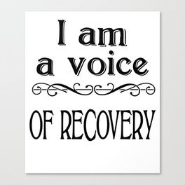 I am a Voice of Recovery Canvas Print