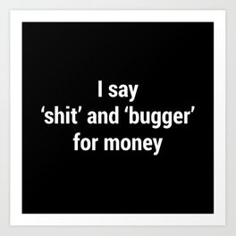 I Say Shit and Bugger for Money #Voiceover Art Print