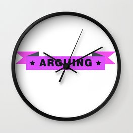 I'm a Nurse. I'm not Arguing I'm just Explaining why I'm Right Wall Clock