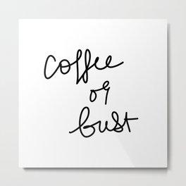 Coffee Or Bust | White Metal Print