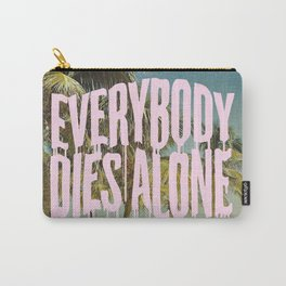 EVERYBODY DIES ALONE Carry-All Pouch