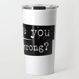 all wrong Travel Mug