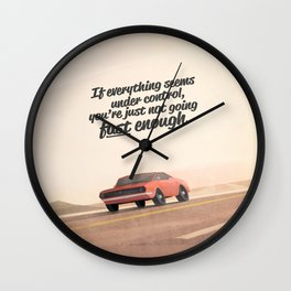 If everything seems under control, you're just not going fast enough. Wall Clock