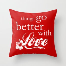 things go better with Love Throw Pillow