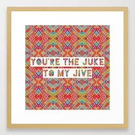 YOU'RE THE JUKE TO MY JIVE Framed Art Print